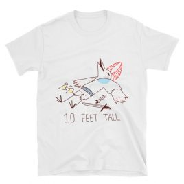 10 Feet Tall Short-Sleeve Unisex T-Shirt