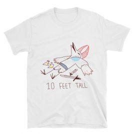 10 Feet Tall Short-Sleeve Unisex T-Shirt